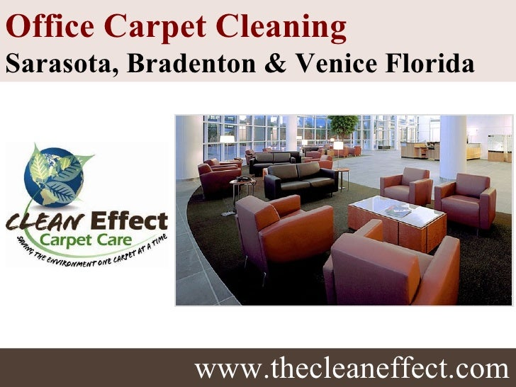 www.thecleaneffect.com Office Carpet Cleaning  Sarasota, Bradenton & Venice Florida