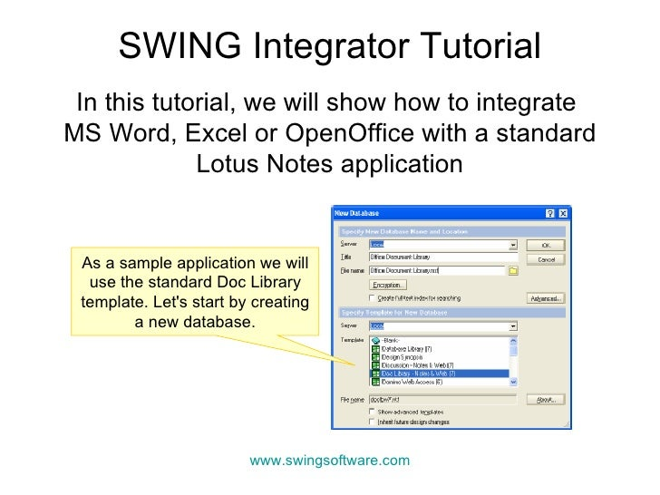 In this tutorial, we will show how to integrate  MS Word, Excel or OpenOffice with a standard Lotus Notes application SWIN...