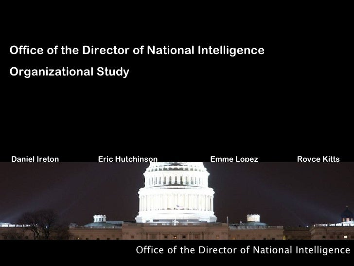 Office of the Director of National Intelligence Office of the Director of National Intelligence Organizational Study Danie...