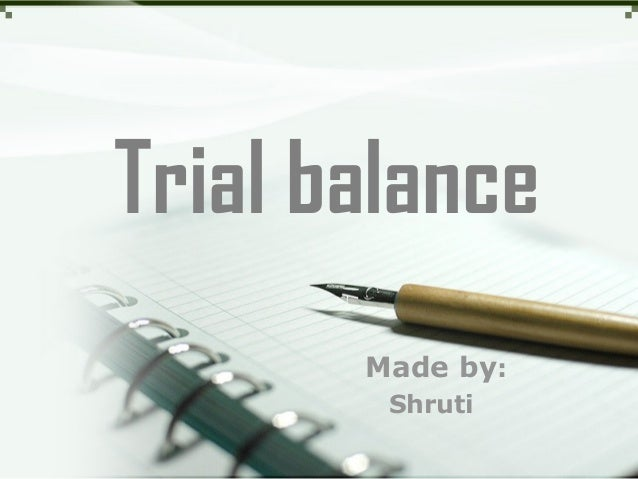 Trial balance Made by: Shruti