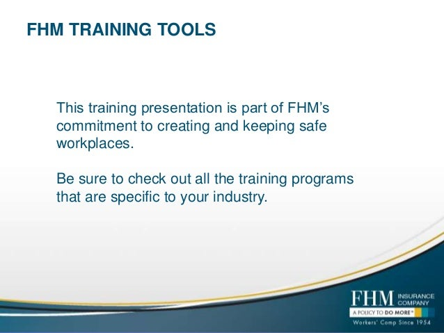 FHM TRAINING TOOLS  This training presentation is part of FHM's commitment to creating and keeping safe workplaces. Be sur...
