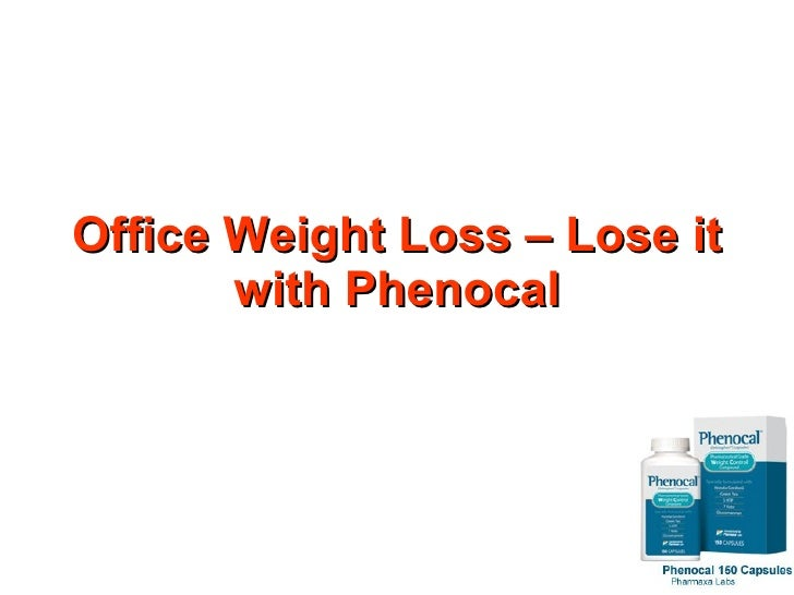 Office Weight Loss - Lose It With Phenocal