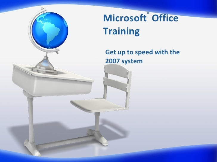 Microsoft ®  Office  Training Get up to speed with the  2007 system