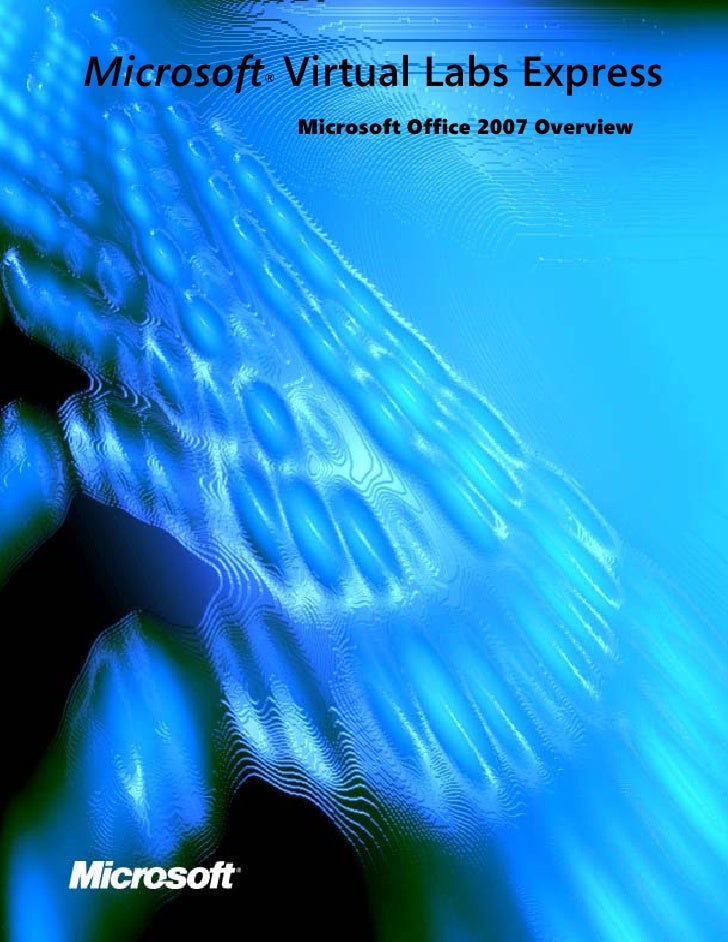 Microsoft Virtual Labs Express          ®                 Microsoft Office 2007 Overview