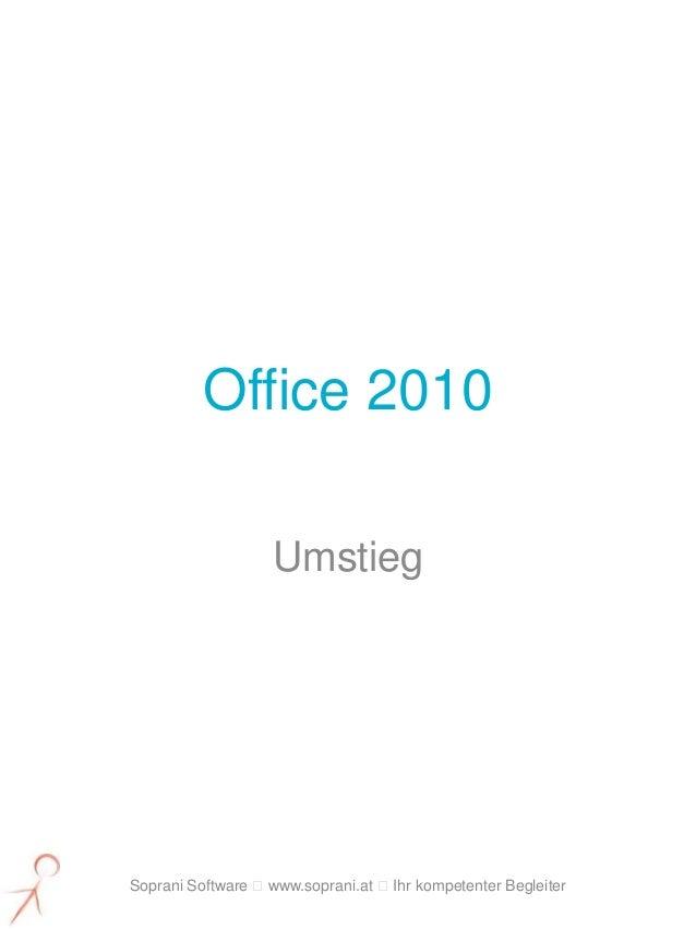 Office 2010                   UmstiegSoprani Software www.soprani.at Ihr kompetenter Begleiter