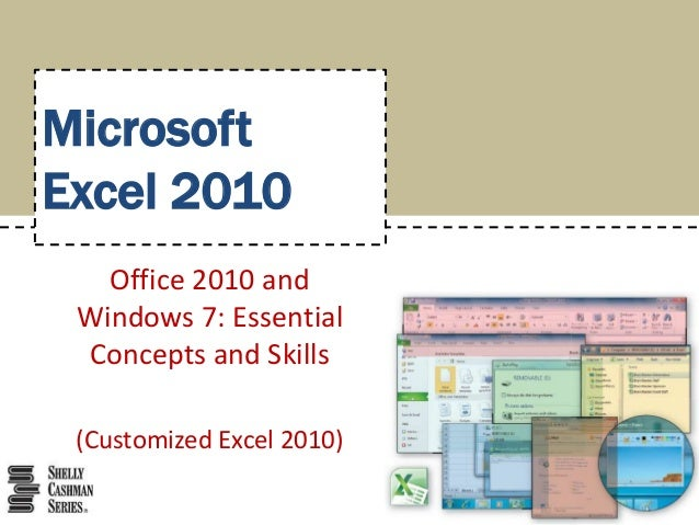 MicrosoftExcel 2010   Office 2010 and Windows 7: Essential Concepts and Skills (Customized Excel 2010)