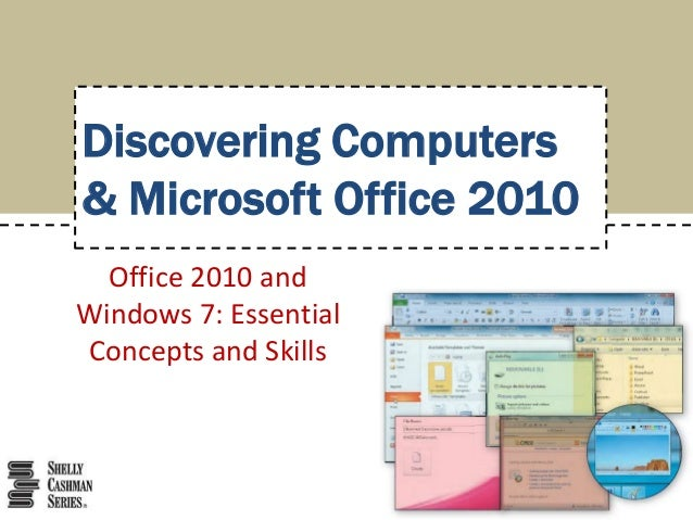 Discovering Computers & Microsoft Office 2010 Office 2010 and Windows 7: Essential Concepts and Skills