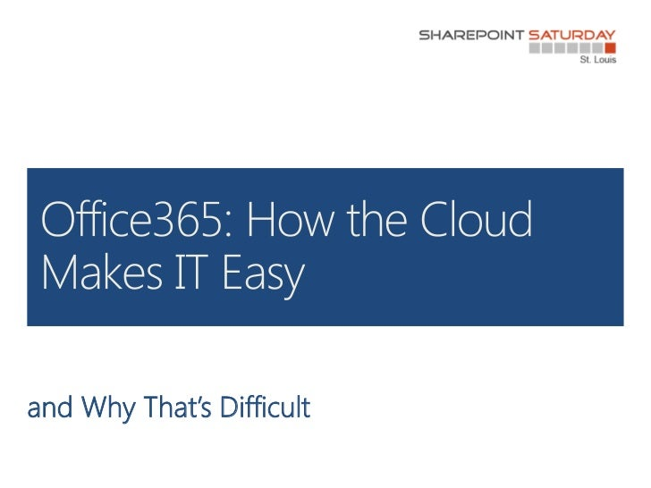 Office365 - How the Cloud Makes IT Easy and Why That's Difficult