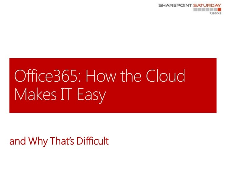 Office365 -How the Cloud Makes IT Easy and Why That's Difficult - SPSOzark…