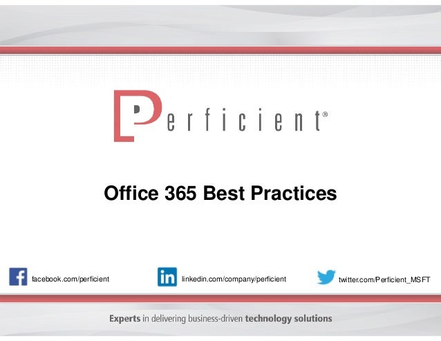 Office 365 Best Practices  facebook.com/perficient  linkedin.com/company/perficient  twitter.com/Perficient_MSFT