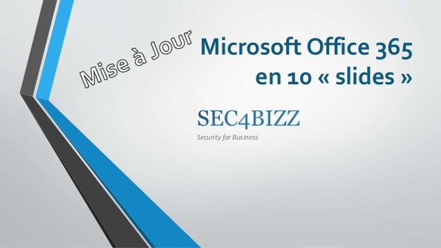 Microsoft Office 365en 10 « slides »Security for Business