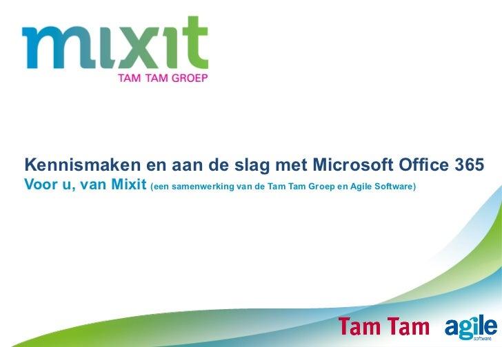 Kennismaken en aan de slag met Microsoft Office 365Voor u, van Mixit (een samenwerking van de Tam Tam Groep en Agile Softw...