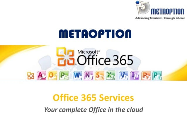 METAOPTION Office 365 Services Your complete Office in the cloud