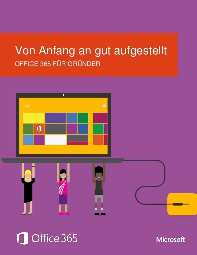 © 2014 Microsoft Corporation. Alle Rechte vorbehalten. Von Anfang an gut aufgestellt OFFICE 365 FÜR GRÜNDER