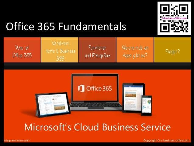 Office 365 Fundamentals Copyright © e-business-office.com Microsoft's Cloud Business Service Bildquelle: Microsoft™