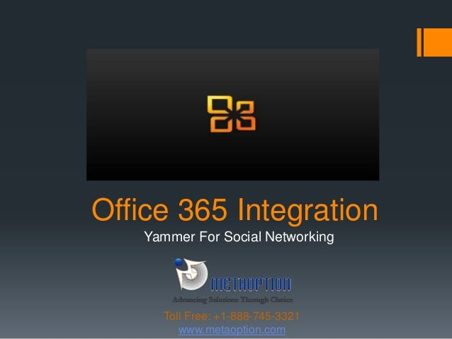 Office 365 Integration Yammer For Social Networking www.metaoption.com Toll Free: +1-888-745-3321