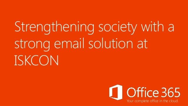 Strengthening society with a strong email solution at ISKCON Your complete office in the cloud.