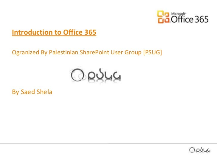 Introduction to Office 365 <br />Ogranized By Palestinian SharePoint User Group [PSUG]<br />By Saed Shela <br />