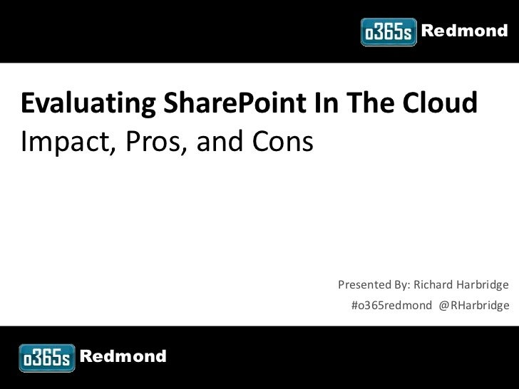 RedmondEvaluating SharePoint In The CloudImpact, Pros, and Cons                           Presented By: Richard Harbridge ...