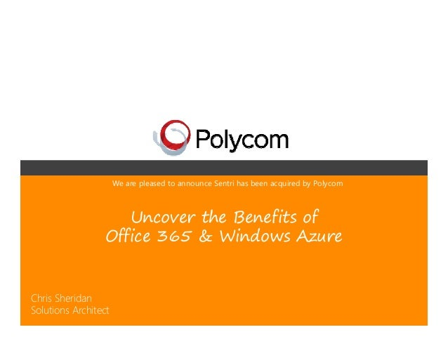 We are pleased to announce Sentri has been acquired by Polycom                    Uncover the Benefits of                 ...