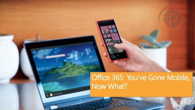 Office 365: You've Gone Mobile, Now What?