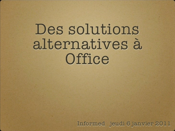 Des solutionsalternatives à    Office     Informed jeudi 6 janvier 2011
