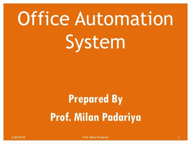Office Automation System Prepared By Prof. Milan Padariya 1/30/2014  Prof. Milan Padariya  1