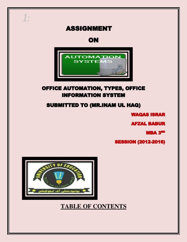 1: ASSIGNMENT ON  OFFICE AUTOMATION, TYPES, OFFICE INFORMATION SYSTEM SUBMITTED TO (MR.INAM UL HAQ) WAQAS ISRAR AFZAL BABU...