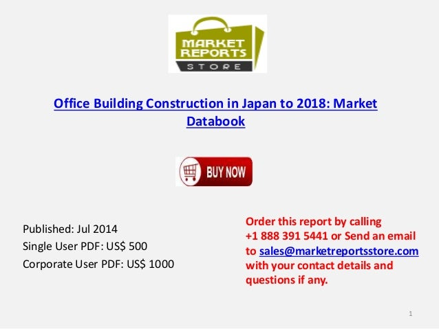 Office Building Construction in Japan to 2018: Market Databook Published: Jul 2014 Single User PDF: US$ 500 Corporate User...