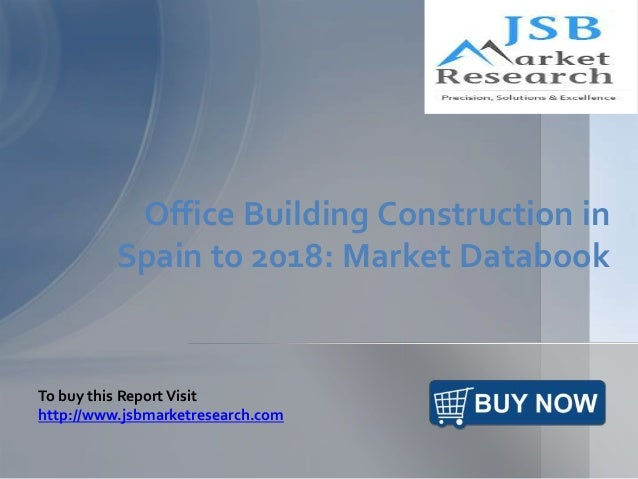Office Building Construction in Spain to 2018: Market Databook To buy this ReportVisit http://www.jsbmarketresearch.com