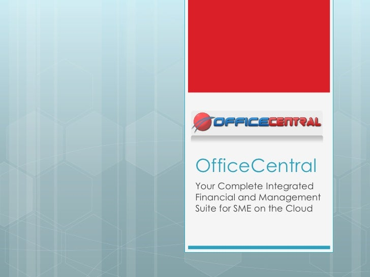 OfficeCentralYour Complete IntegratedFinancial and ManagementSuite for SME on the Cloud
