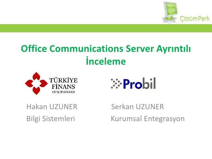 Office Communications Server Ayrıntılı İnceleme<br />Hakan UZUNER                  Serkan UZUNER<br />Bilgi Sistemleri    ...