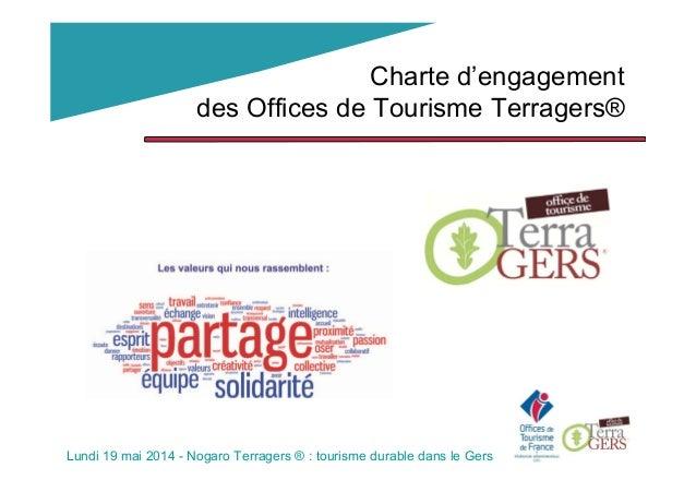 Charte d'engagement des Offices de Tourisme Terragers® Lundi 19 mai 2014 - Nogaro Terragers ® : tourisme durable dans le G...