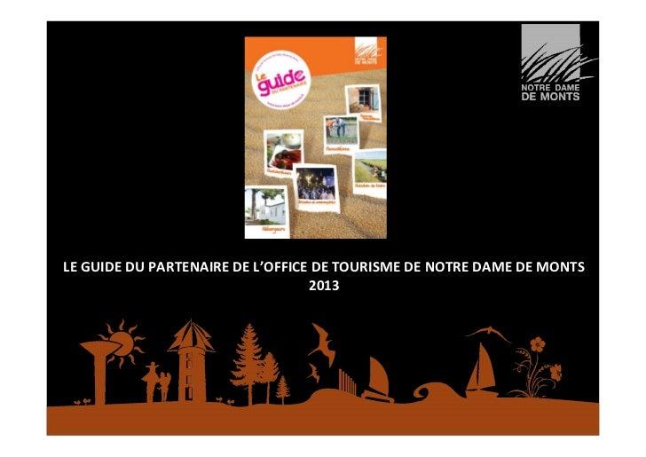 LE GUIDE DU PARTENAIRE DE L'OFFICE DE TOURISME DE NOTRE DAME DE MONTS                                  2013