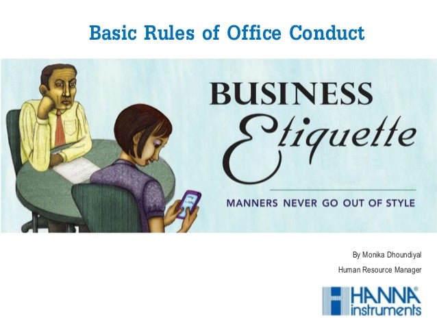 By Monika Dhoundiyal Human Resource Manager Basic Rules of Office Conduct