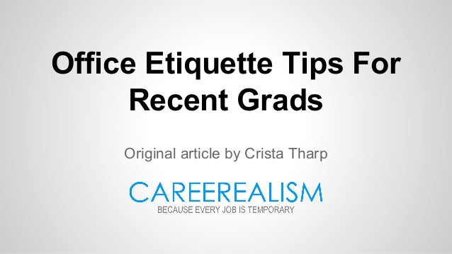 Office Etiquette Tips For Recent Grads Original article by Crista Tharp