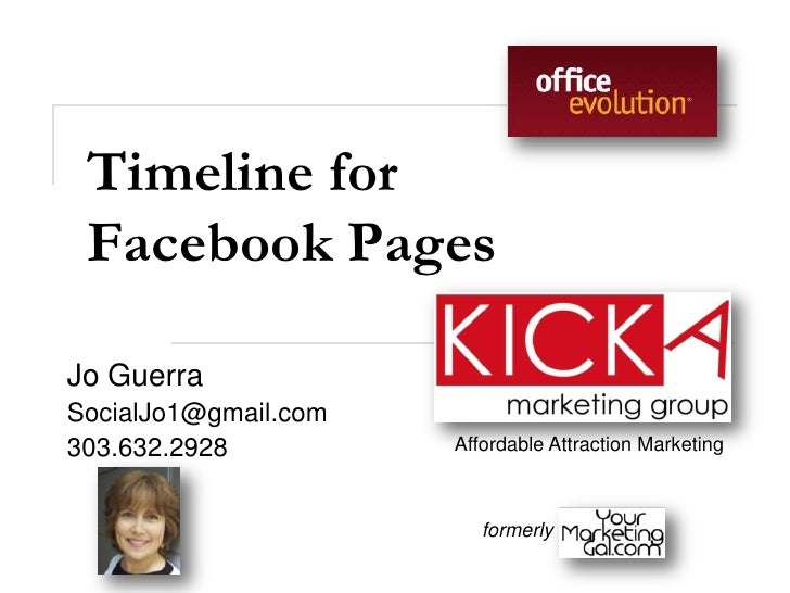 Timeline for Facebook PagesJo GuerraSocialJo1@gmail.com303.632.2928          Affordable Attraction Marketing              ...