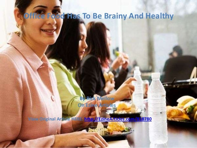 Office Food Has To Be Brainy And Healthy  By Rick Mellow On Ezine Articles View Original Article HERE: http://EzineArticle...