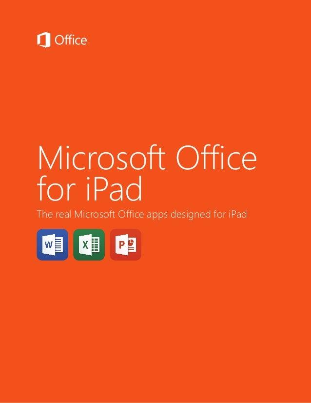 Microsoft Office for iPad 1 Microsoft Office for iPad The real Microsoft Office apps designed for iPad
