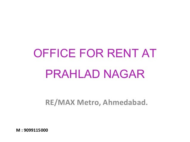 OFFICE FOR RENT AT PRAHLAD NAGAR RE/MAX Metro, Ahmedabad.  M : 9099115000