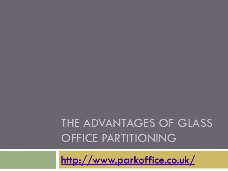 THE ADVANTAGES OF GLASSOFFICE PARTITIONINGhttp://www.parkoffice.co.uk/