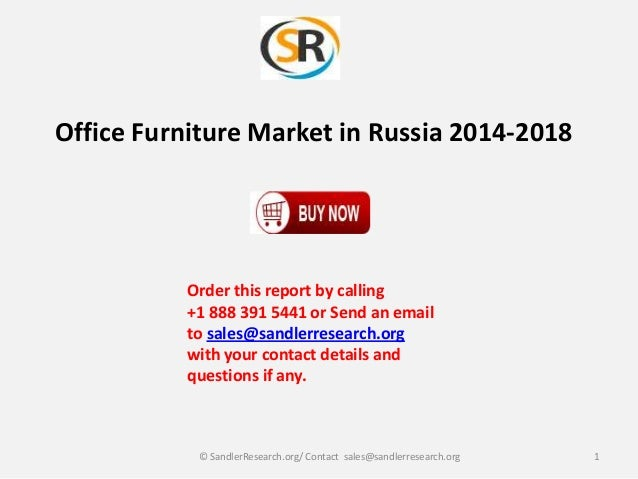 Office Furniture Market in Russia 2014-2018  Order this report by calling +1 888 391 5441 or Send an email to sales@sandle...