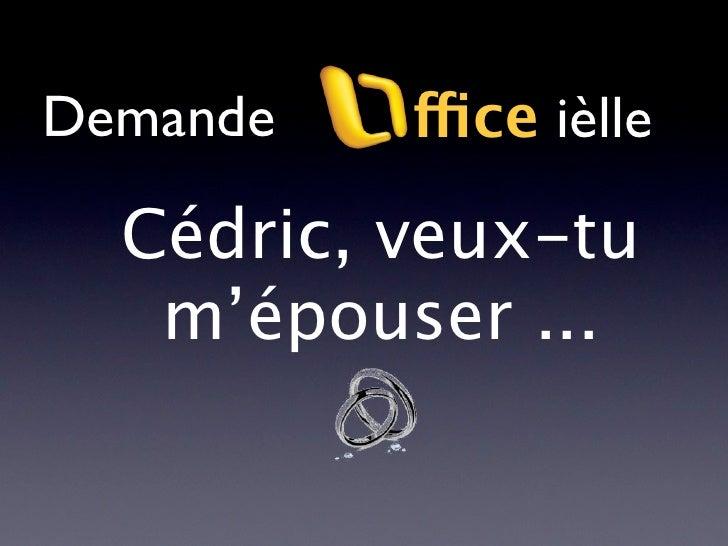 Demande   ffice ièlle    Cédric, veux-tu    m'épouser ...