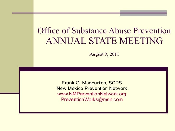 Office of Substance Abuse Prevention ANNUAL STATE MEETING August 9, 2011 Frank G. Magourilos, SCPS New Mexico Prevention N...