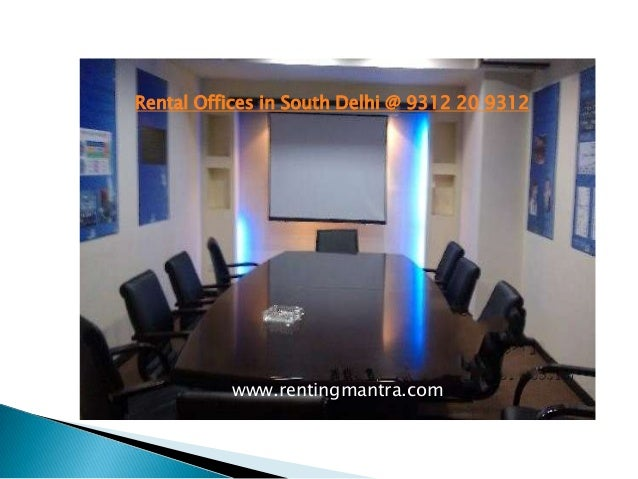 Rental Offices in South Delhi @ 9312 20 9312www.rentingmantra.com