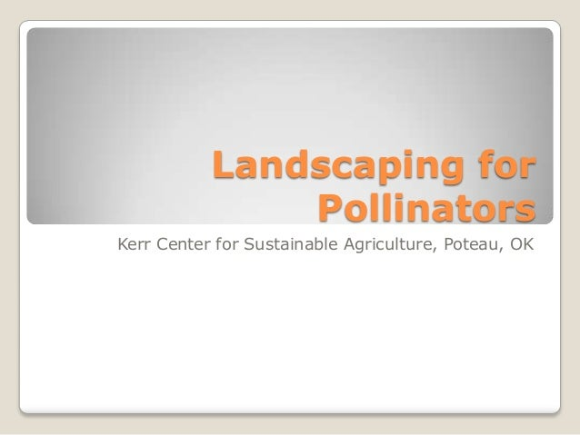 Landscaping forPollinatorsKerr Center for Sustainable Agriculture, Poteau, OK