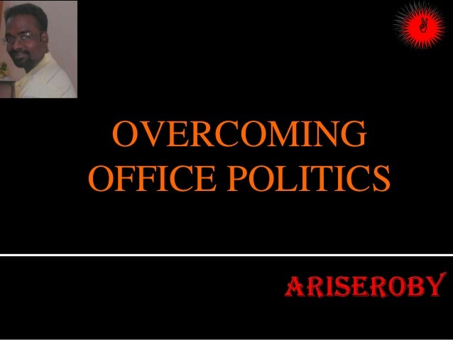 OVERCOMING OFFICE POLITICS