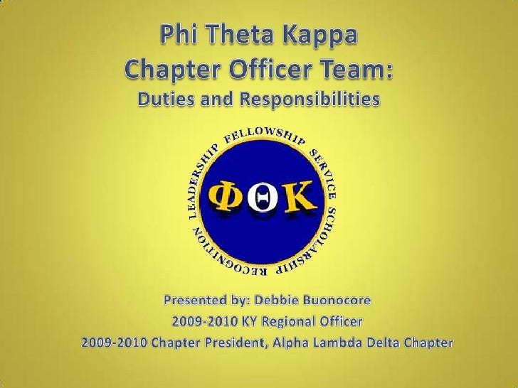 Phi Theta KappaChapter Officer Team:Duties and Responsibilities<br />Presented by: Debbie Buonocore<br />2009-2010 KY Regi...