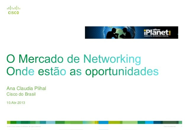 © 2010 Cisco and/or its affiliates. All rights reserved. Cisco Confidential 1 Ana Claudia Plihal Cisco do Brasil 10.Abr.20...