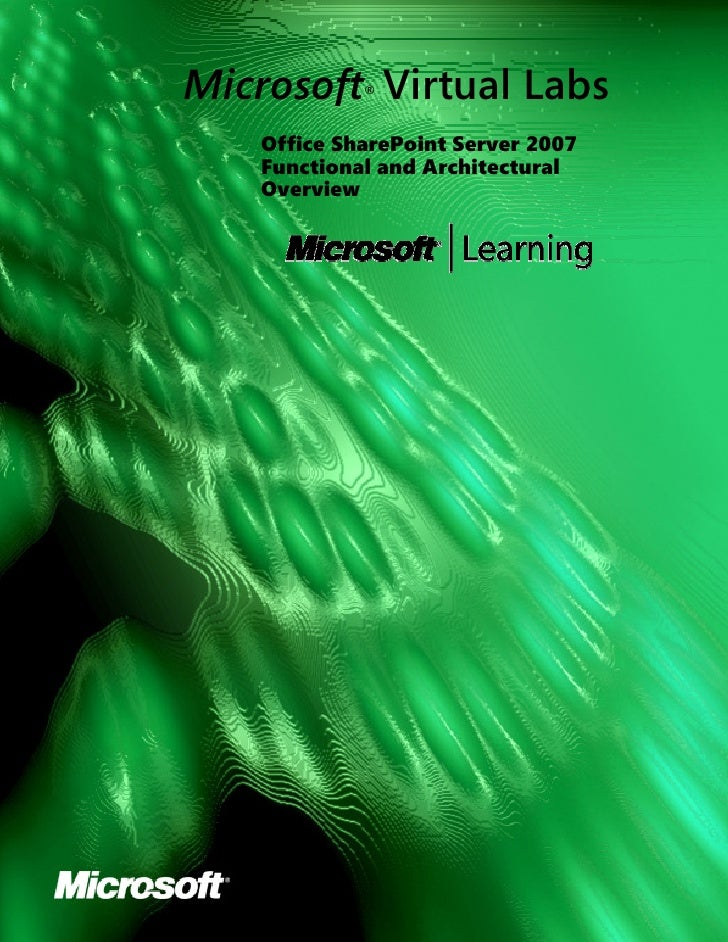 Microsoft Virtual Labs              ®        Office SharePoint Server 2007     Functional and Architectural     Overview